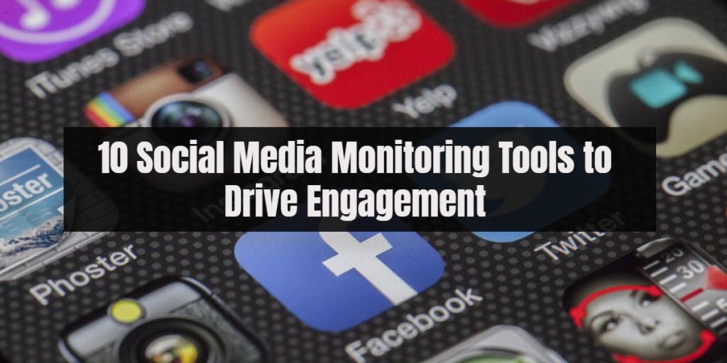 10 social media monitoring tools to drive engagement