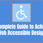 The Complete Guide to Achieving Web Accessible Design